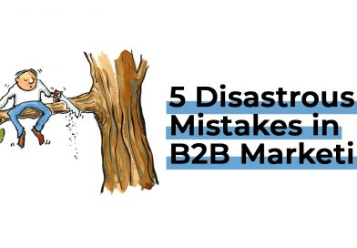 5 Disastrous Mistakes in B2B Marketing